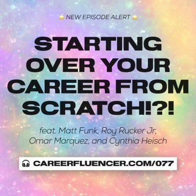 077: Starting Your Career From Scratch!?! – ft. Matt Funk, Roy Rucker Jr, Omar Marquez, and Cynthia Heisch