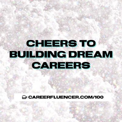 100: Cheers to Building Dream Careers – with Cynthia Heisch